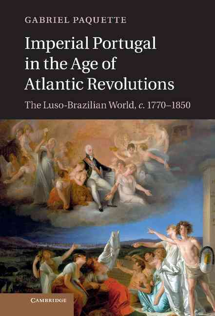 Imperial Portugal in the Age of Atlantic Revolutions By Paquette, Gabriel